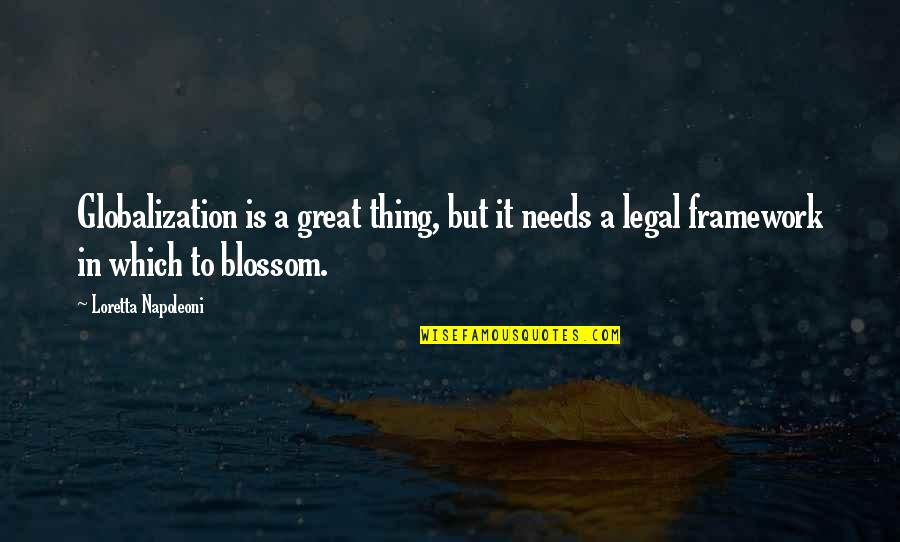 Framework Quotes By Loretta Napoleoni: Globalization is a great thing, but it needs