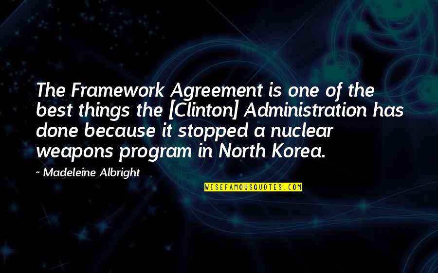 Framework Quotes By Madeleine Albright: The Framework Agreement is one of the best