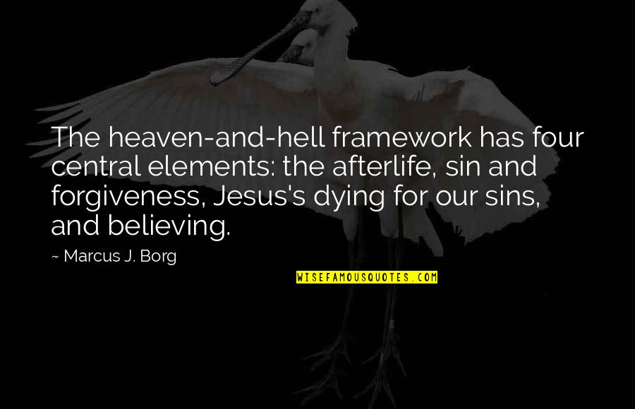 Framework Quotes By Marcus J. Borg: The heaven-and-hell framework has four central elements: the