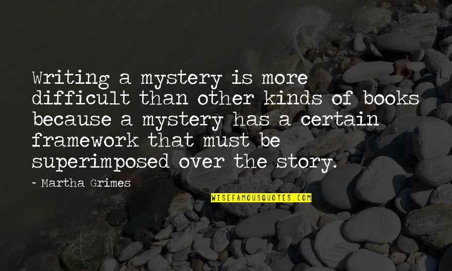 Framework Quotes By Martha Grimes: Writing a mystery is more difficult than other