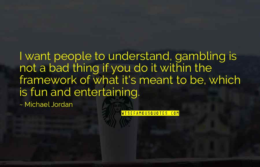 Framework Quotes By Michael Jordan: I want people to understand, gambling is not