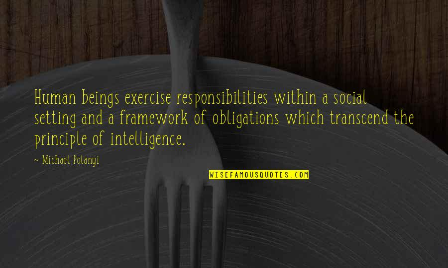 Framework Quotes By Michael Polanyi: Human beings exercise responsibilities within a social setting