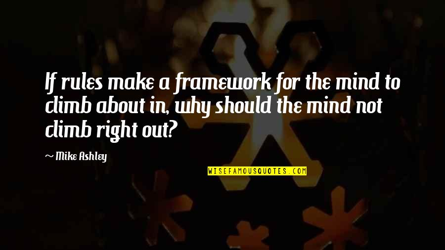 Framework Quotes By Mike Ashley: If rules make a framework for the mind