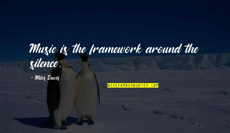 Framework Quotes By Miles Davis: Music is the framework around the silence.