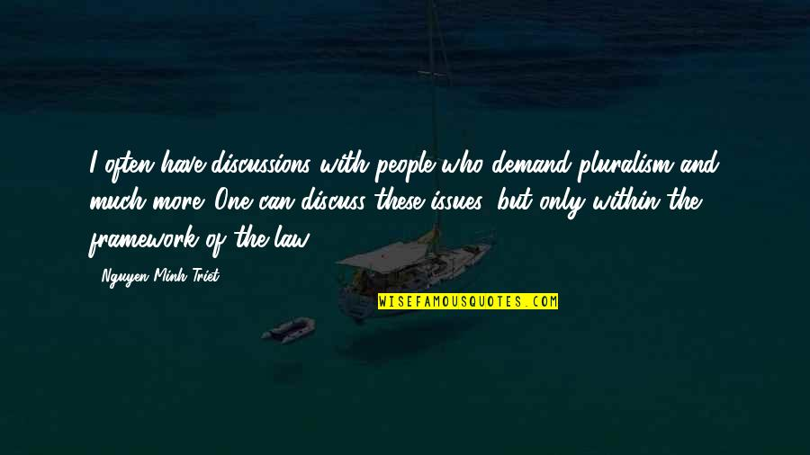 Framework Quotes By Nguyen Minh Triet: I often have discussions with people who demand