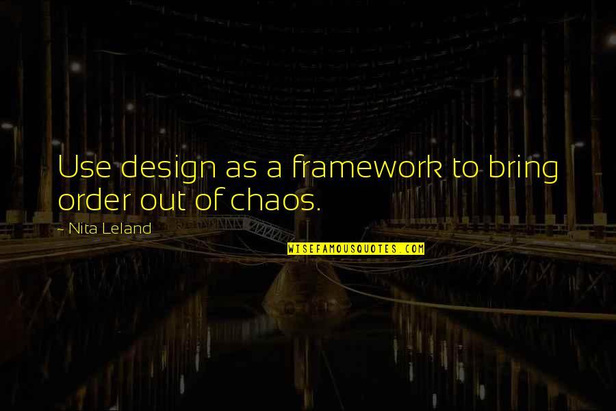 Framework Quotes By Nita Leland: Use design as a framework to bring order