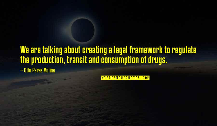 Framework Quotes By Otto Perez Molina: We are talking about creating a legal framework