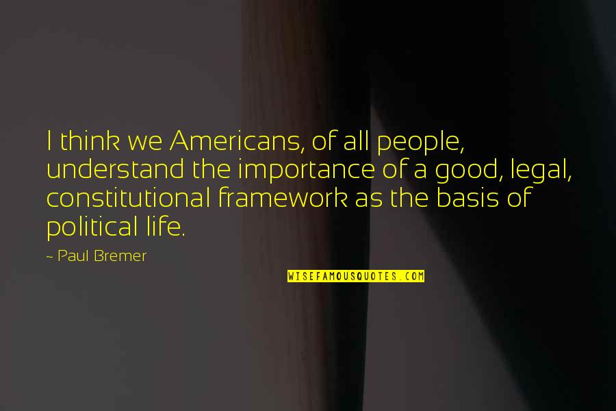 Framework Quotes By Paul Bremer: I think we Americans, of all people, understand