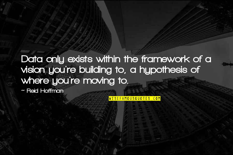 Framework Quotes By Reid Hoffman: Data only exists within the framework of a