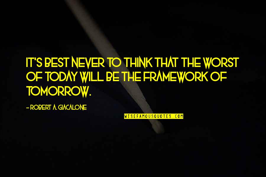 Framework Quotes By Robert A. Giacalone: It's best never to think that the worst