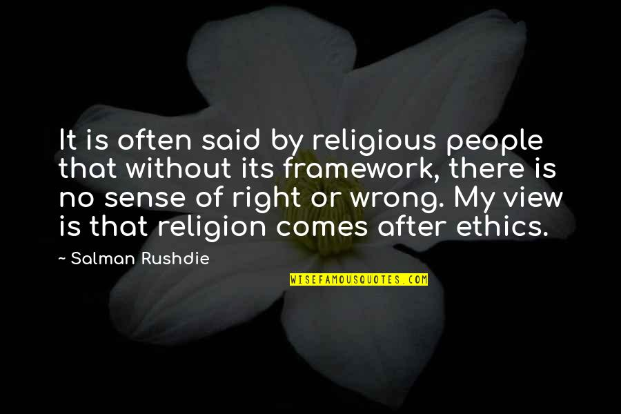 Framework Quotes By Salman Rushdie: It is often said by religious people that
