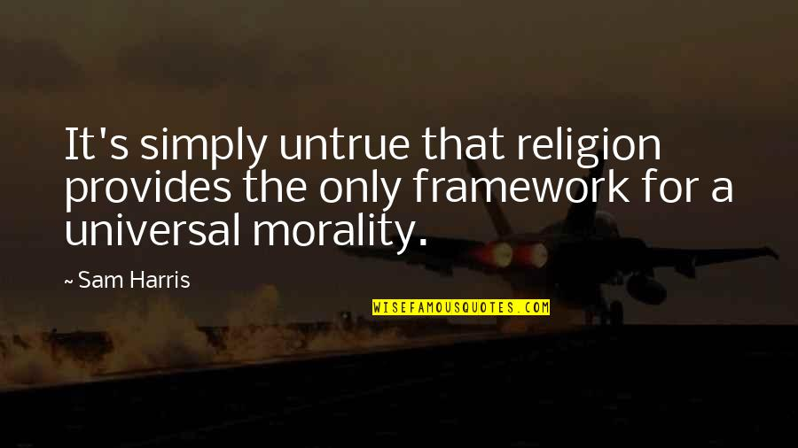 Framework Quotes By Sam Harris: It's simply untrue that religion provides the only