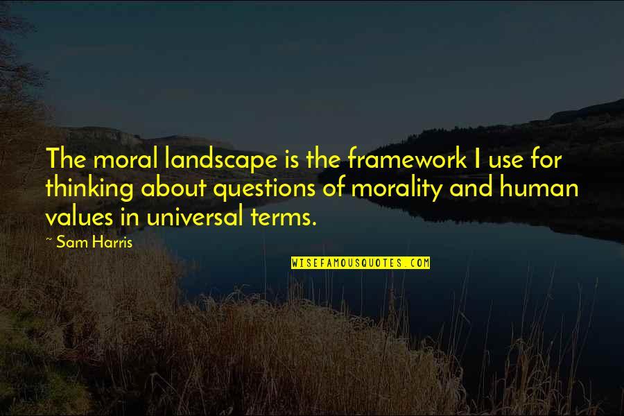 Framework Quotes By Sam Harris: The moral landscape is the framework I use