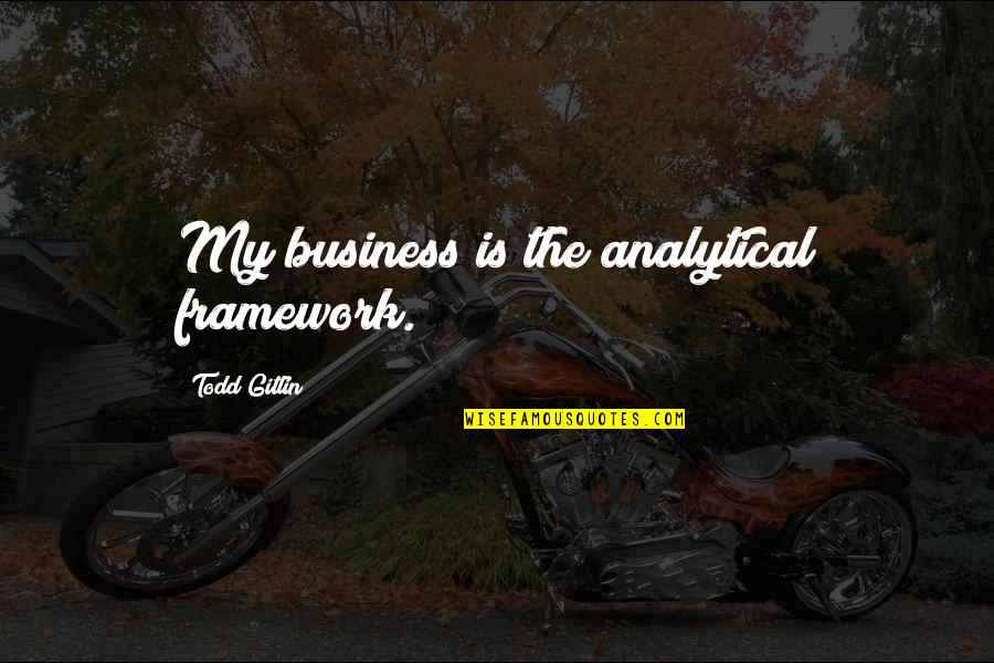 Framework Quotes By Todd Gitlin: My business is the analytical framework.