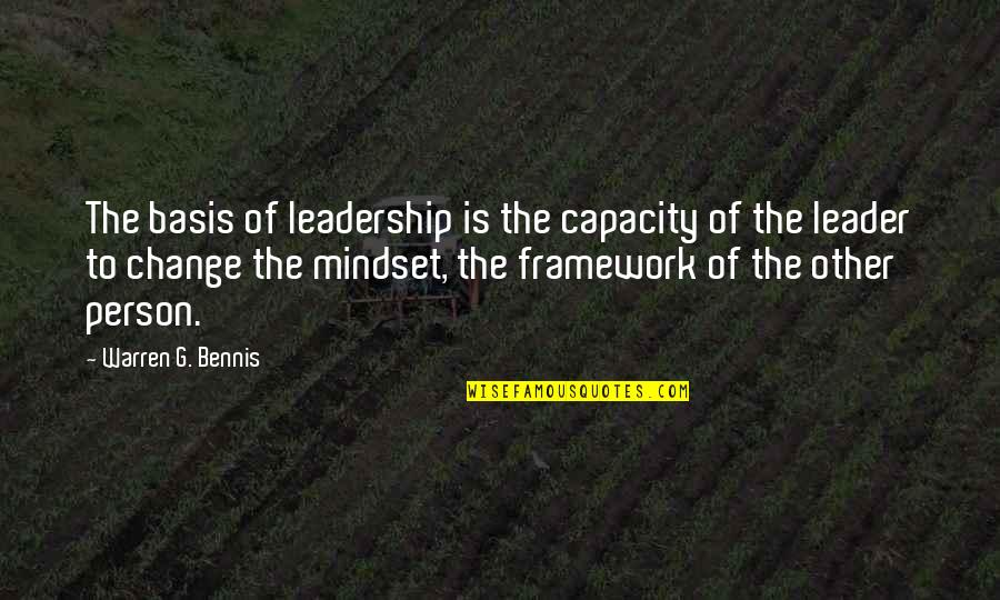 Framework Quotes By Warren G. Bennis: The basis of leadership is the capacity of