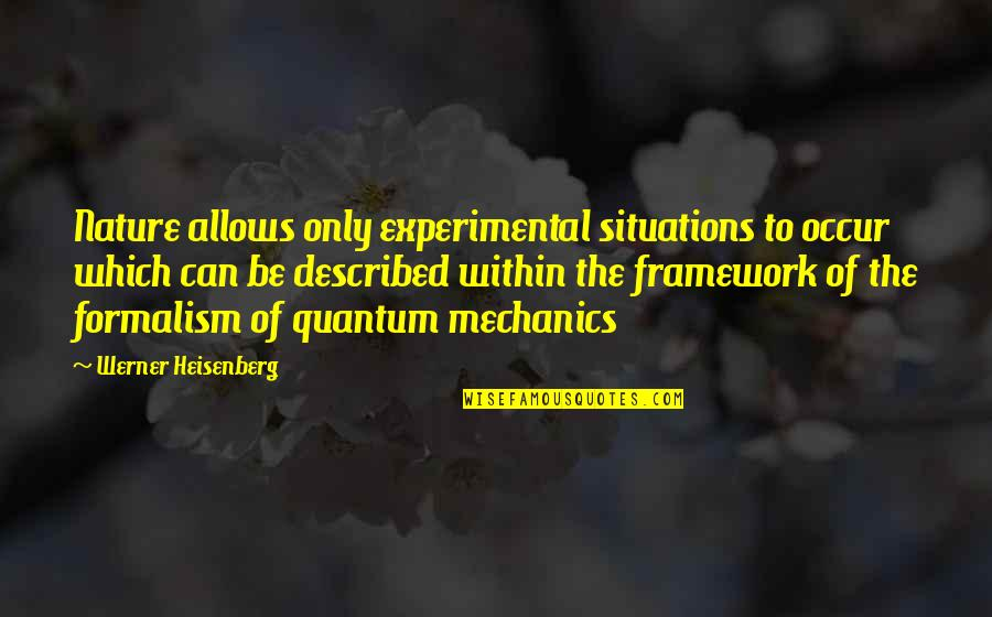 Framework Quotes By Werner Heisenberg: Nature allows only experimental situations to occur which