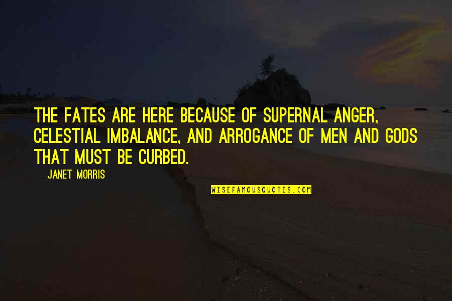Fran Ansley Quotes By Janet Morris: The Fates are here because of supernal anger,