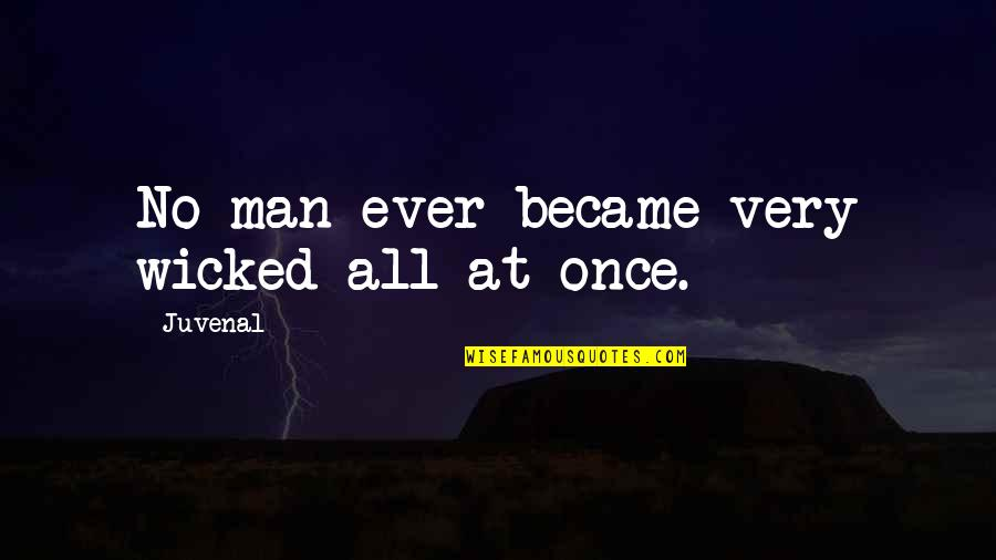 Fran Ansley Quotes By Juvenal: No man ever became very wicked all at