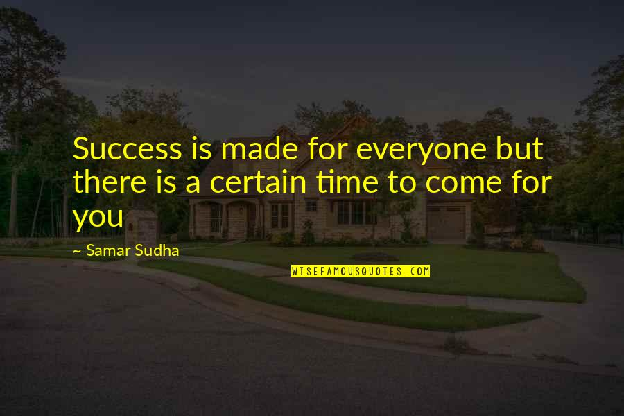 Fran Ansley Quotes By Samar Sudha: Success is made for everyone but there is