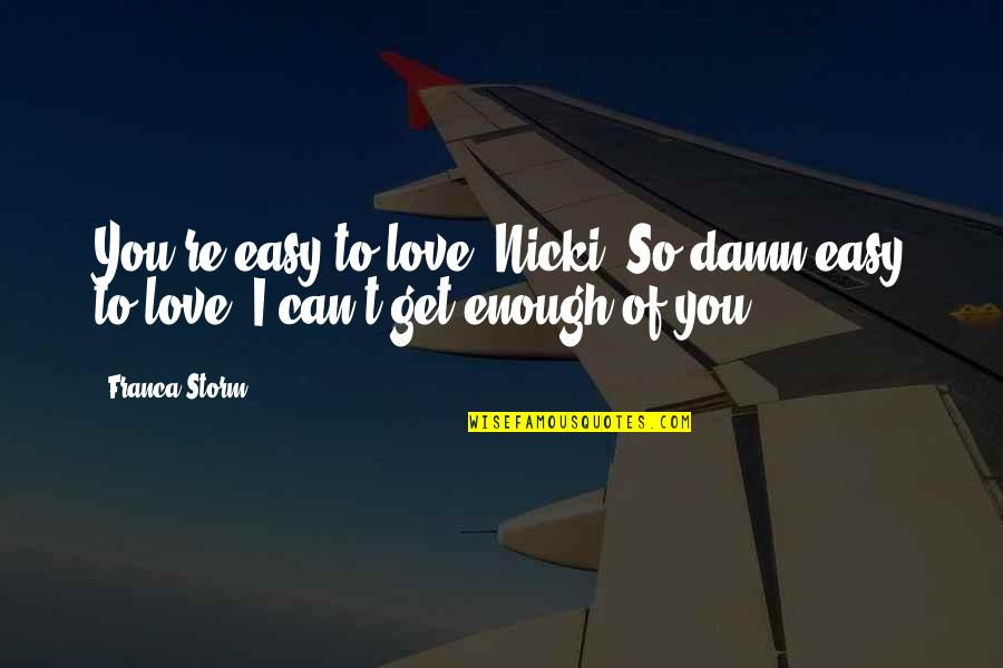 Franca Quotes By Franca Storm: You're easy to love, Nicki. So damn easy