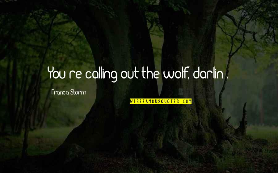 Franca Quotes By Franca Storm: You're calling out the wolf, darlin'.