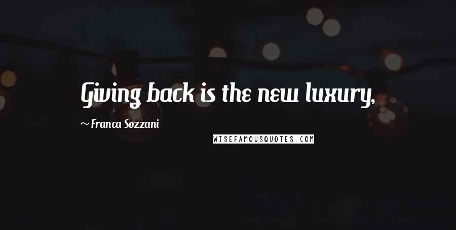 Franca Sozzani quotes: Giving back is the new luxury,