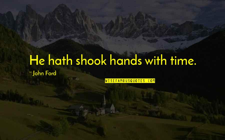 Francais Short Quotes By John Ford: He hath shook hands with time.