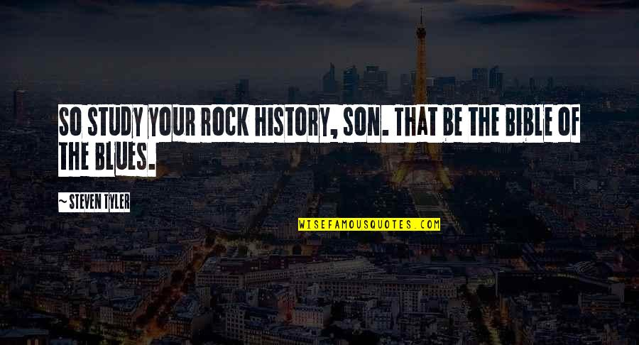 Francais Short Quotes By Steven Tyler: So study your rock history, son. That be