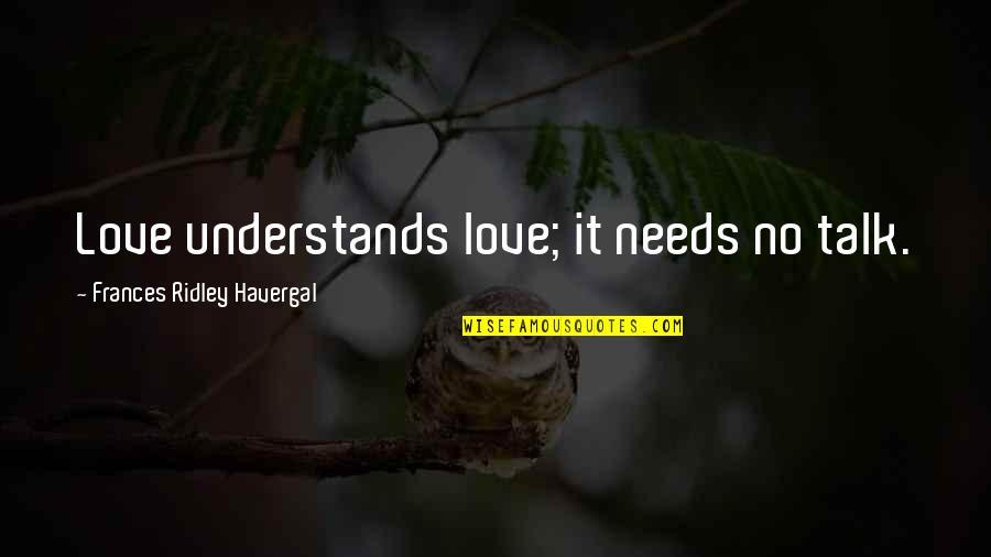 Frances Havergal Quotes By Frances Ridley Havergal: Love understands love; it needs no talk.