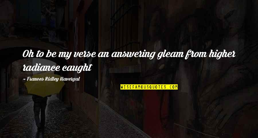 Frances Havergal Quotes By Frances Ridley Havergal: Oh to be my verse an answering gleam