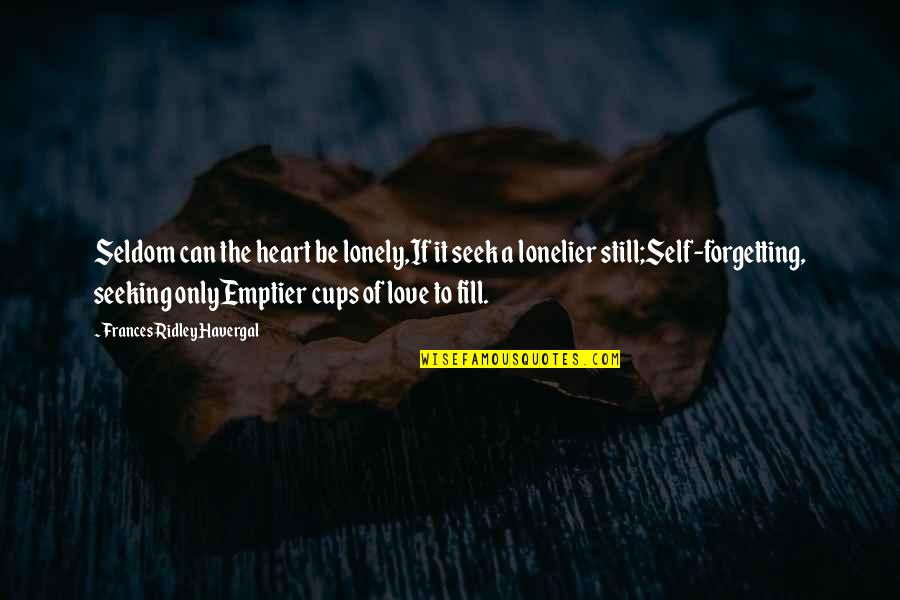 Frances Havergal Quotes By Frances Ridley Havergal: Seldom can the heart be lonely,If it seek