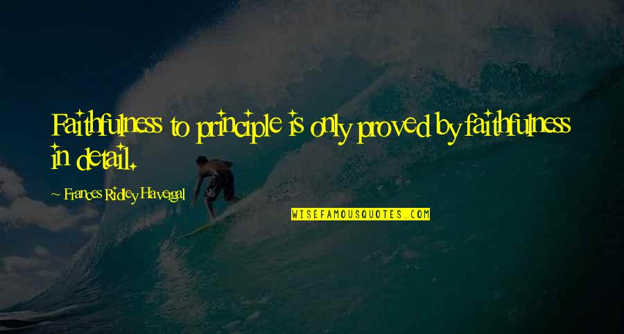 Frances Havergal Quotes By Frances Ridley Havergal: Faithfulness to principle is only proved by faithfulness