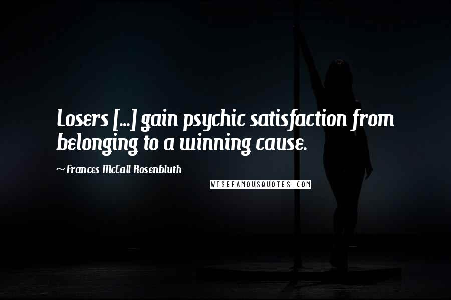 Frances McCall Rosenbluth quotes: Losers [...] gain psychic satisfaction from belonging to a winning cause.