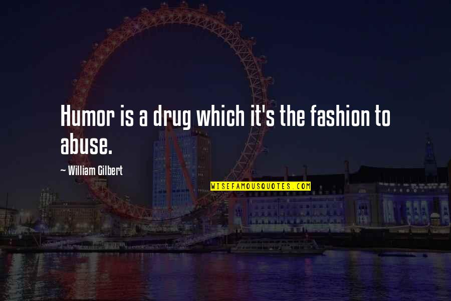 Francesca Caccini Quotes By William Gilbert: Humor is a drug which it's the fashion