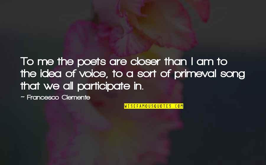 Francesco Clemente Quotes By Francesco Clemente: To me the poets are closer than I
