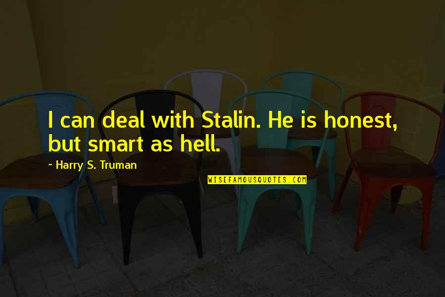 Francesco Clemente Quotes By Harry S. Truman: I can deal with Stalin. He is honest,