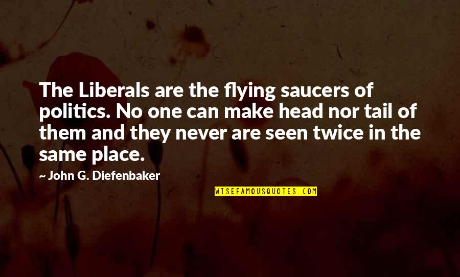 Francesco Clemente Quotes By John G. Diefenbaker: The Liberals are the flying saucers of politics.
