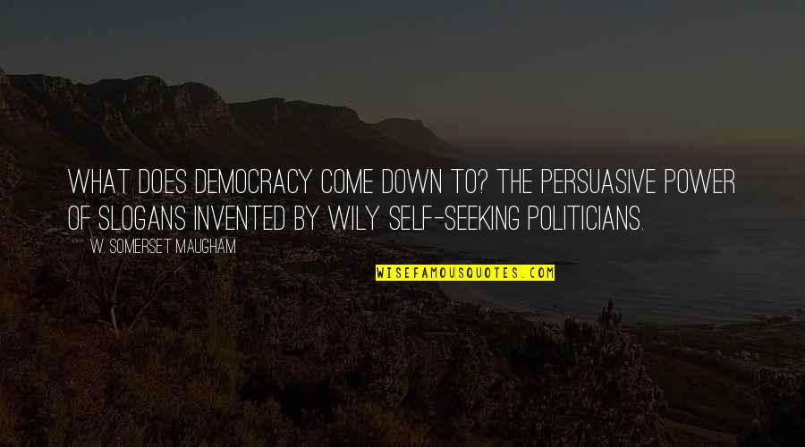 Francesco Clemente Quotes By W. Somerset Maugham: What does democracy come down to? The persuasive