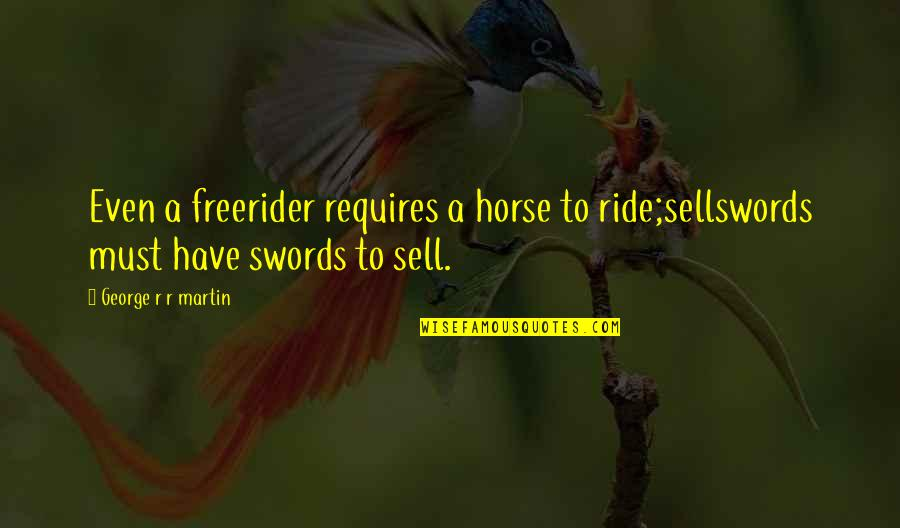 Francesco Totti Famous Quotes By George R R Martin: Even a freerider requires a horse to ride;sellswords