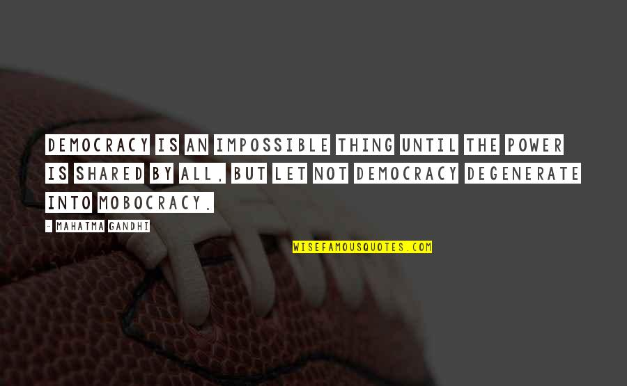 Francesco Totti Famous Quotes By Mahatma Gandhi: Democracy is an impossible thing until the power