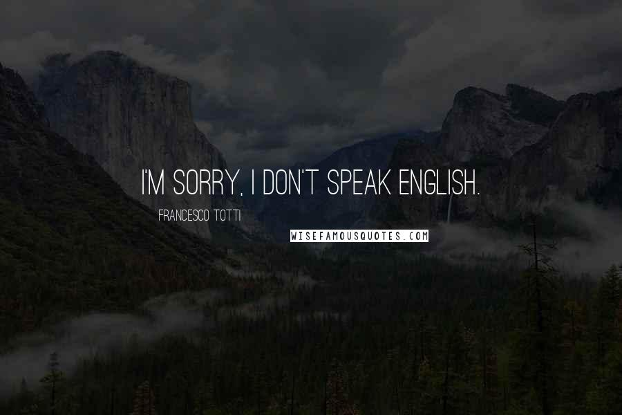 Francesco Totti quotes: I'm sorry, I don't speak English.