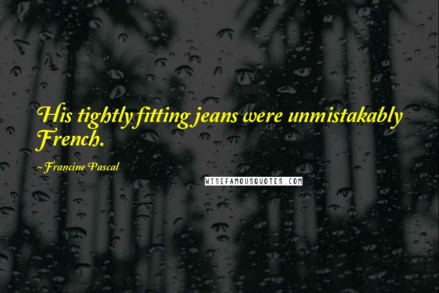 Francine Pascal quotes: His tightly fitting jeans were unmistakably French.