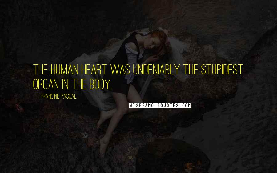 Francine Pascal quotes: The human heart was undeniably the stupidest organ in the body.