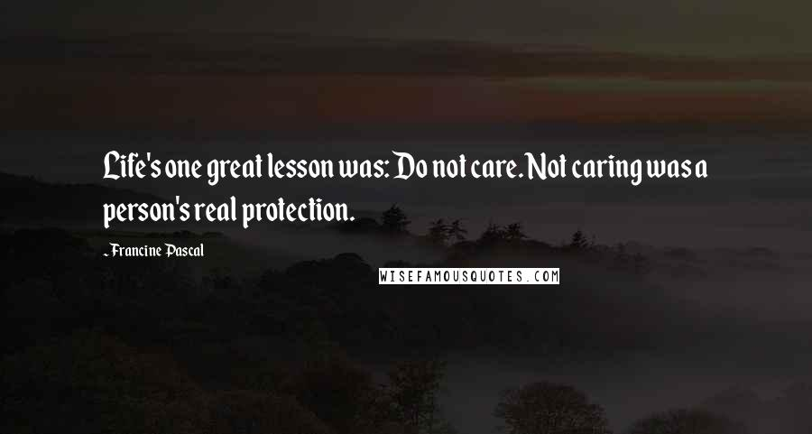 Francine Pascal quotes: Life's one great lesson was: Do not care. Not caring was a person's real protection.
