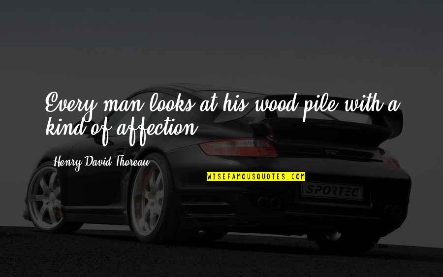Francis Cassavant Quotes By Henry David Thoreau: Every man looks at his wood-pile with a