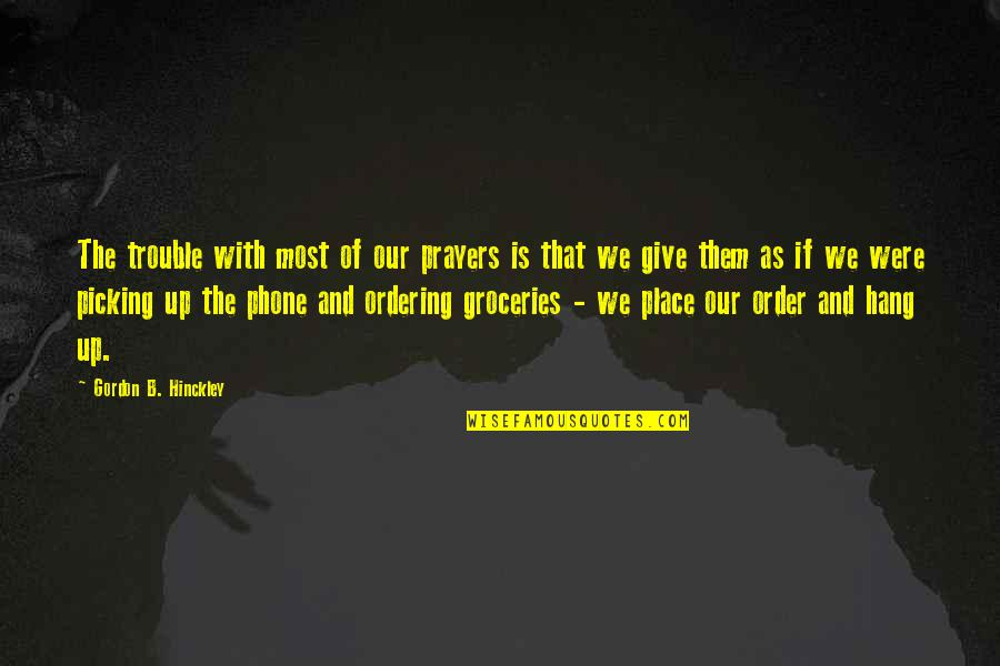 Francis Crick Short Quotes By Gordon B. Hinckley: The trouble with most of our prayers is