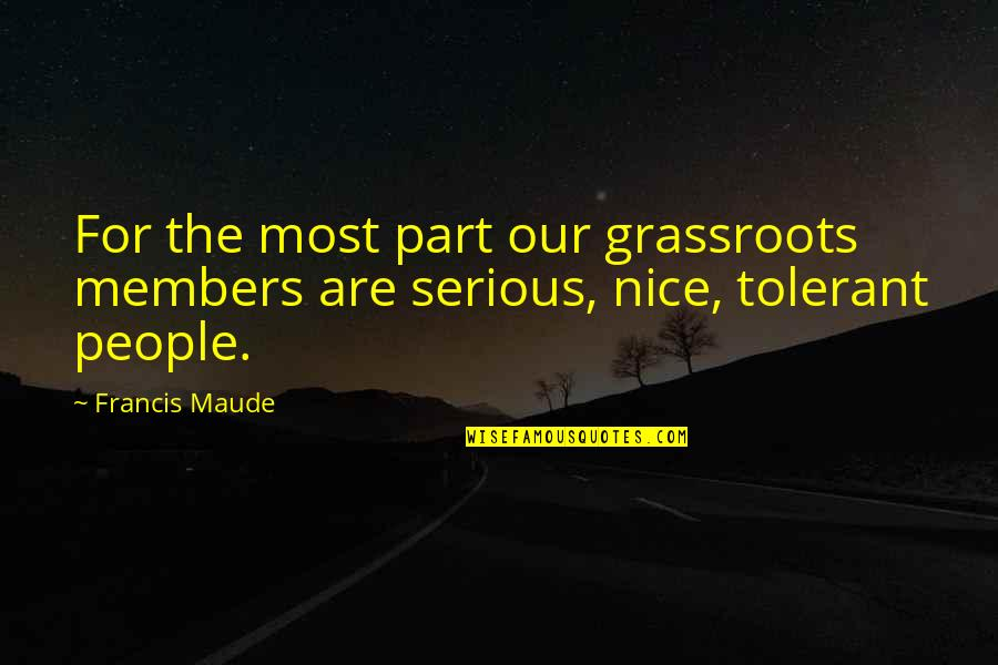 Francis Maude Quotes By Francis Maude: For the most part our grassroots members are