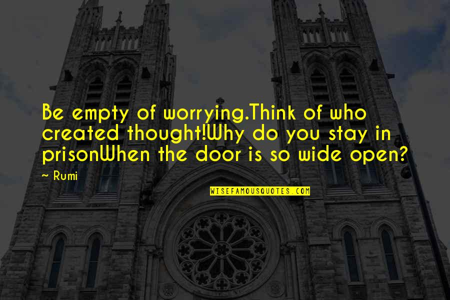 Francis Maude Quotes By Rumi: Be empty of worrying.Think of who created thought!Why