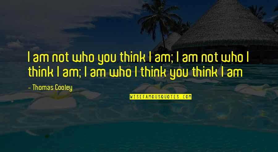 Francis Maude Quotes By Thomas Cooley: I am not who you think I am;