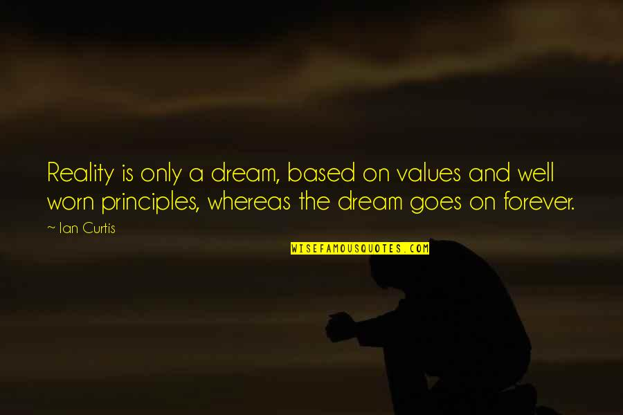 Franciscan Quotes By Ian Curtis: Reality is only a dream, based on values